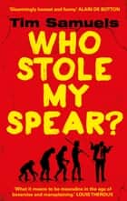 Who Stole My Spear? ebook by Tim Samuels