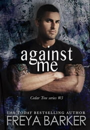 Against Me - Cedar Tree Series, #3 ebook by Freya Barker