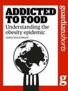 Addicted to Food - Understanding the global obesity epidemic ebook by James Erlichmann