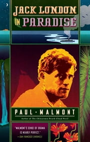 Jack London in Paradise - A Novel ebook by Paul Malmont