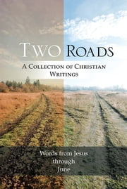 Two Roads - A Collection of Christian Writings ebook by June