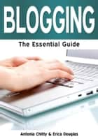 Blogging: The Essential Guide ebook by Antonia Chitty and Erica Douglas