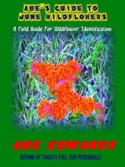 Abe's Guide to June Wildflowers ebook by Abe Edwards