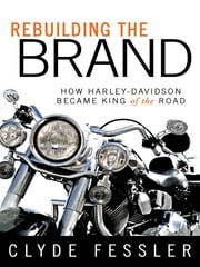 Rebuilding the Brand - How Harley-Davidson Became King of the Road ebook by Clyde Fessler