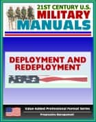 21st Century U.S. Military Manuals: Army Deployment and Redeployment Field Manual - FM 100-17, FMI 3-35 (Value-Added Professional Format Series) ebook by Progressive Management