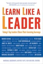 Learn Like a Leader - Today's Top Leaders Share Their Learning Journeys ebook by Marshall Goldsmith, Beverly Kaye, Ken Shelton