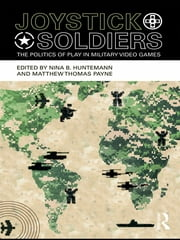 Joystick Soldiers - The Politics of Play in Military Video Games ebook by Nina B. Huntemann,Matthew Thomas Payne