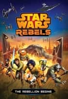 Star Wars Rebels: The Rebellion Begins ebook by Michael Kogge