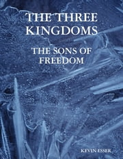 The Three Kingdoms: The Sons of Freedom ebook by Kevin Esser