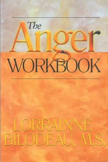 The Anger Workbook ebook by Lorrainne Bilodeau, M.S.