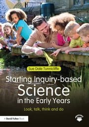 Starting Inquiry-based Science in the Early Years - Look, talk, think and do ebook by Sue Dale Tunnicliffe