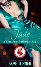Jade - Gemstone Burlesque ebook by Skye Turner