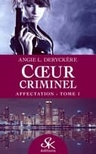 Affectation - Coeur criminel, T1 ebook by Angie L. Deryckère