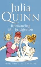 Romancing Mr Bridgerton - Number 4 in series ebook by Julia Quinn