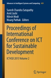 Proceedings of International Conference on ICT for Sustainable Development - ICT4SD 2015 Volume 2 ebook by Suresh Chandra Satapathy,Amit Joshi,Nilesh Modi,Nisarg Pathak