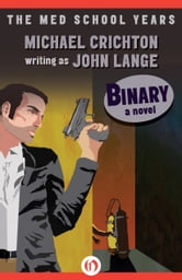 Binary - A Novel ebook by Michael Crichton,John Lange
