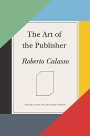 The Art of the Publisher ebook by Roberto Calasso,Richard Dixon