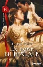 La rose du Bengale ebook by Louise Allen