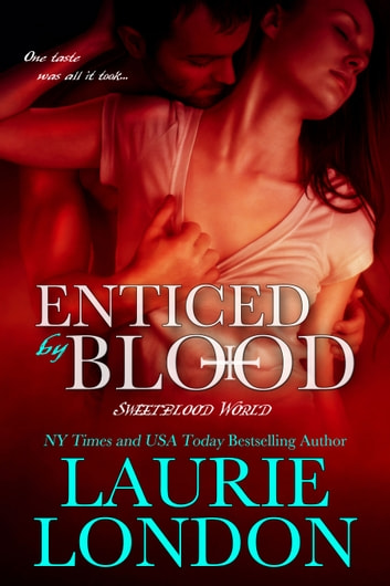 Enticed By Blood - A Sweetblood World Vampire Romance ebook by Laurie London