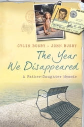 The Year We Disappeared - A Father - Daughter Memoir ebook by Cylin Busby,John Busby