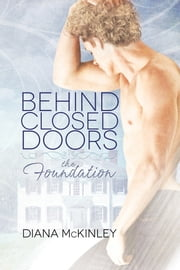 Behind Closed Doors: The Foundation ebook by Diana McKinley