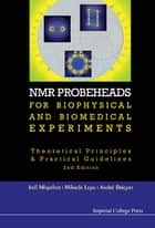 NMR Probeheads for Biophysical and Biomedical Experiments - Theoretical Principles and Practical Guidelines ebook by Joël Mispelter, Mihaela Lupu, André Briguet