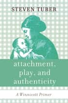 Attachment, Play, and Authenticity ebook by Steven Tuber