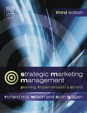 Strategic Marketing Management: planning, implementation and control ebook by Wilson, Richard M. S.