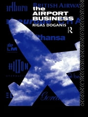 The Airport Business ebook by Professor Rigas Doganis,Rigas Doganis