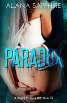 Paradox - A Death Dealers MC Novella (Book 5.5) ebook by Alana Sapphire