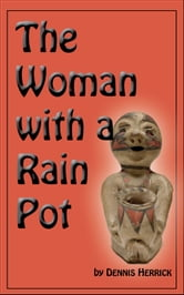 The Woman With a Rain Pot ebook by Dennis Herrick