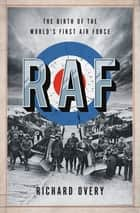 RAF: The Birth of the World's First Air Force ebook by Richard Overy, Ph.D.