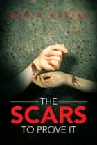 The Scars to Prove it ebook by Chris Gulino