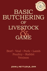 Basic Butchering of Livestock & Game - Beef, Veal, Pork, Lamb, Poultry, Rabbit, Venison ebook by Kobo.Web.Store.Products.Fields.ContributorFieldViewModel