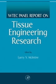 WTEC Panel Report on Tissue Engineering Research ebook by McIntire, Larry V.