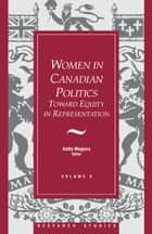 Women in Canadian Politics - Volume 6: Toward Equity in Representation ebook by Kathy Megyery