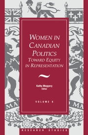 Women in Canadian Politics - Volume 6: Toward Equity in Representation ebook by