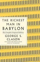 The Richest Man in Babylon: The Complete Original Edition Plus Bonus Book - (A GPS Guide to Life) ebook by George S. Clason