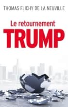 Le retournement Trump - La fin de notre monde ebook by Thomas Flichy de La Neuville