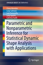 Parametric and Nonparametric Inference for Statistical Dynamic Shape Analysis with Applications ebook by Chiara Brombin,Luigi Salmaso,Lara Fontanella,Luigi Ippoliti,Caterina Fusilli