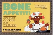 Bone Appetit!: Gourmet Cooking for Your Dog ebook by Anson, Suzan