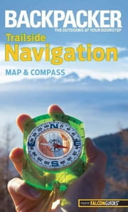 Backpacker magazine's Trailside Navigation: Map and Compass ebook by Absolon, Molly