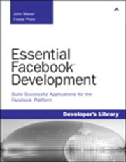 Essential Facebook Development - Build Successful Applications for the Facebook Platform ebook by John J. Maver,Cappy Popp