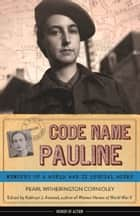 Code Name Pauline - Memoirs of a World War II Special Agent ebook by Pearl Witherington Cornioley, Kathryn Atwood