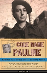 Code Name Pauline - Memoirs of a World War II Special Agent ebook by Pearl Witherington Cornioley,Kathryn J. Atwood