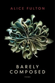 Barely Composed: Poems ebook by Alice Fulton