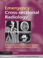 Emergency Cross-sectional Radiology ebook by Dr Daniel Y. F. Chung,Dipanjali Mondal,Erskine J. Holmes,Dr Rakesh Misra