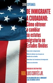 De inmigrante a ciudadano (A Simple Guide to US Immigration) - Como obtener o cambiar su estatus migratorio en Estados Unidos (How to Change Your Immigration Status in the United States) ebook by Rev. Luis Cortes, Cristina Pérez