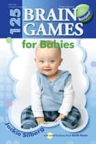 125 Brain Games for Babies, rev. ed. ebook by Jackie Silberg