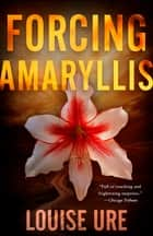 Forcing Amaryllis e-bog by Louise Ure